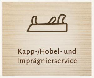 Kapp-/ Hobel- und Imprägnierservice